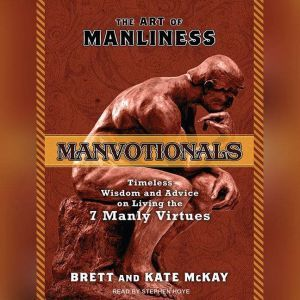 The Art of Manliness---Manvotionals Timeless Wisdom and Advice on Living the 7 Manly Virtues, Brett McKay