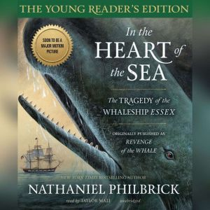 In the Heart of the Sea: Young Readers Edition: The Tragedy of the Whaleship  Essex, Nathaniel Philbrick