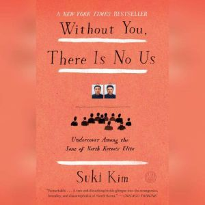 Without You, There Is No Us My Time with the Sons of North Korea's Elite, Suki Kim