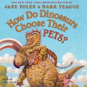 How Do Dinosaurs Choose Their Pets?, Jane Yolen