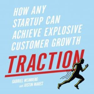 Traction How Any Startup Can Achieve Explosive Customer Growth, Gabriele Weinberg