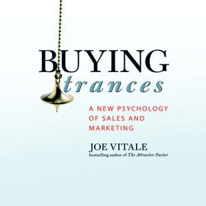 Buying Trances: A New Psychology of Sales and Marketing, Joe Vitale