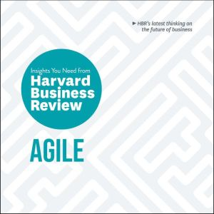 Agile: The Insights You Need from Harvard Business Review, Harvard Business Review