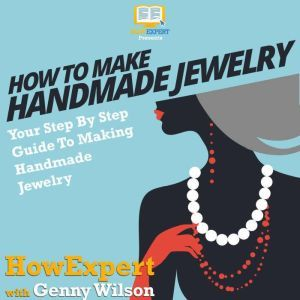 How To Make Handmade Jewelry: Your Step-By-Step Guide To Making Handmade Jewelry, HowExpert