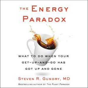 The Energy Paradox What to Do When Your Get-Up-and-Go Has Got Up and Gone, Steven R. Gundry, MD