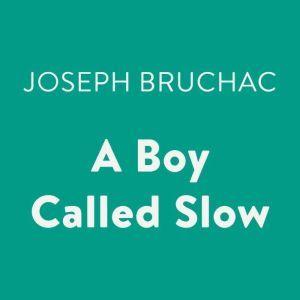 A Boy Called Slow, Joseph Bruchac