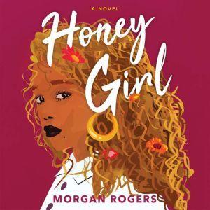 Honey Girl A Novel, Morgan Rogers