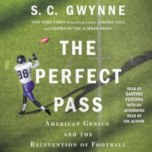 The Perfect Pass: American Genius and the Reinvention of Football, S. C.  Gwynne