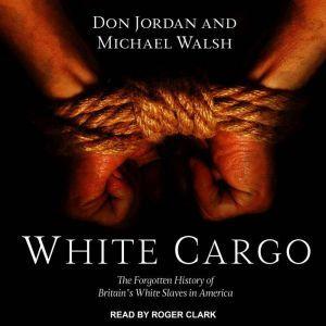 White Cargo The Forgotten History of Britain's White Slaves in America, Don Jordan
