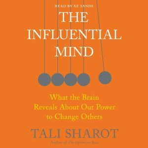 The Influential Mind: What the Brain Reveals About Our Power to Change Others, Tali Sharot