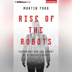 Rise of the Robots Technology and the Threat of a Jobless Future, Martin Ford