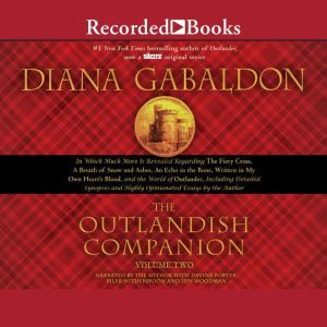 The Outlandish Companion Volume Two: The Companion to The Fiery Cross, A Breath of Snow and Ashes, An Echo in the Bone, and Written in My Own Heart's Blood, Diana Gabaldon