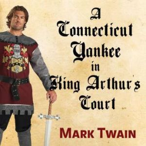 A Connecticut Yankee in King Arthur's Court, Mark Twain