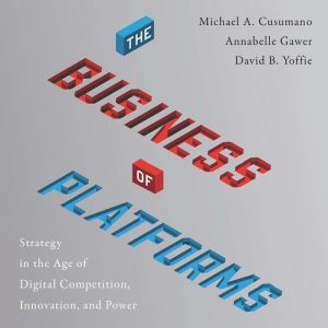 The Business of Platforms Strategy in the Age of Digital Competition, Innovation, and Power, Michael A. Cusumano