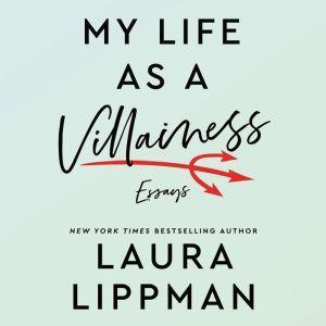 My Life as a Villainess: Essays, Laura Lippman