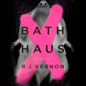 Bath Haus A Thriller, P. J. Vernon