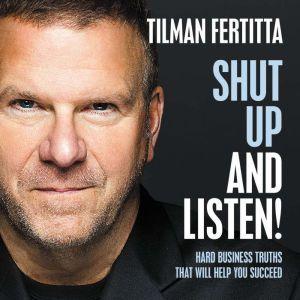 Shut Up and Listen! Hard Business Truths that Will Help You Succeed, Tilman Fertitta