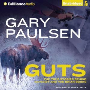 Guts: The True Stories Behind Hatchet and the Brian Books, Gary Paulsen