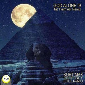 God Alone Is - Tat Tvam Asi Remix, Geoffrey Giuliano,Kurt Max
