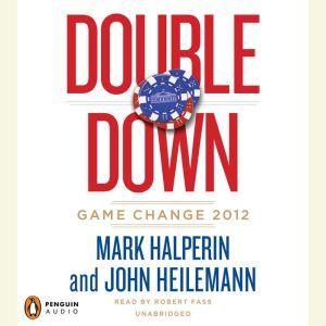 Double Down: Game Change 2012, Mark Halperin