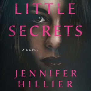 Little Secrets A Novel, Jennifer Hillier