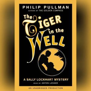 A Sally Lockhart Mystery: The Tiger In the Well: Book Three, Philip Pullman