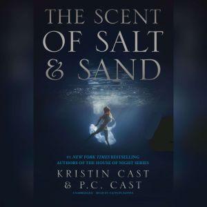 The Scent of Salt and Sand: An Escaped Novella, Kristin Cast; P. C. Cast