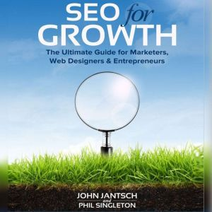 SEO for Growth: The Ultimate Guide for Marketers, Web Designers & Entrepreneurs, John Jantsch