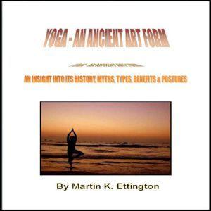 Yoga An Ancient Artform, Martin K. Ettington