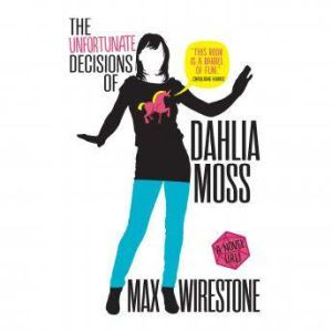 The Unfortunate Decisions of Dahlia Moss, Max Wirestone