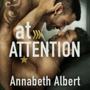 At Attention: (Out of Uniform, #2), Annabeth Albert