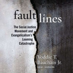 Fault Lines The Social Justice Movement and Evangelicalism's Looming Catastrophe, Voddie T. Baucham