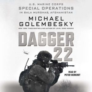 Dagger 22 U.S. Marine Corps Special Operations in Bala Murghab, Afghanistan, Michael Golembesky