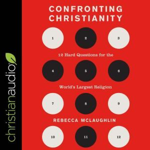 Confronting Christianity 12 Hard Questions for the World's Largest Religion, Rebecca McLauglin