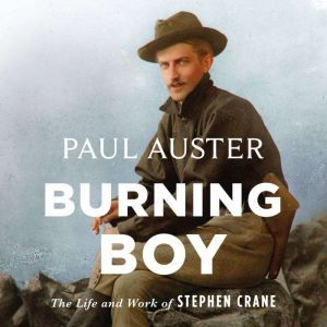 Burning Boy The Life and Work of Stephen Crane, Paul Auster