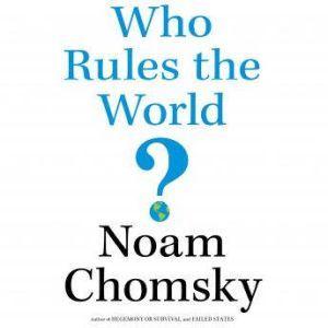 Who Rules the World?, Noam Chomsky