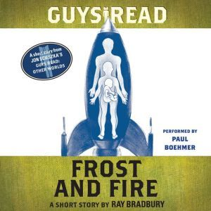 Guys Read: Frost and Fire: A Short Story from Guys Read: Other Worlds, Ray Bradbury