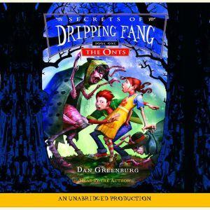 Secrets of Dripping Fang, Book #1: The Onts, Dan Greenburg
