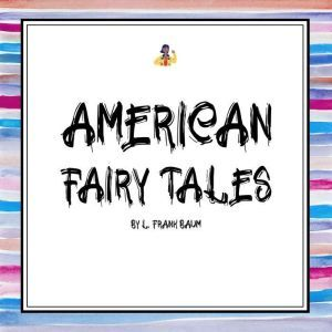 American Fairy Tales, L. Frank Baum