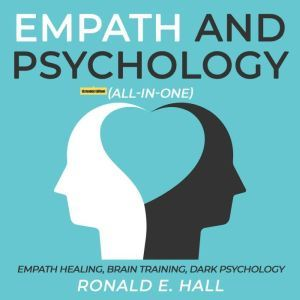 Empath and Psychology (All-in-One) (Extended Edition): Empath Healing, Brain Training, Dark Psychology, Ronald E. Hall