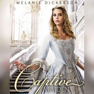 The Captive Maiden, Melanie Dickerson