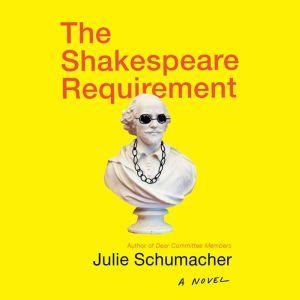 The Shakespeare Requirement, Julie Schumacher