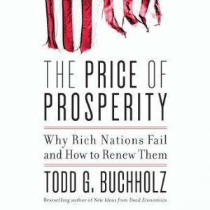 The Price of Prosperity: Why Rich Nations Fail and How to Renew Them, Todd G. Buchholz