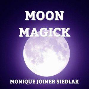 Moon Magick, Monique Joiner Siedlak