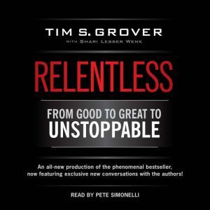 Relentless From Good to Great to Unstoppable, Tim S. Grover