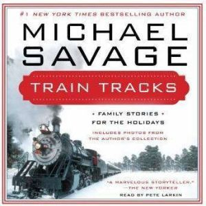 Train Tracks: Family Stories for the Holidays, Michael Savage
