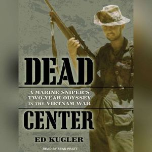 Dead Center A Marine Sniper's Two-Year Odyssey in the Vietnam War, Ed Kugler