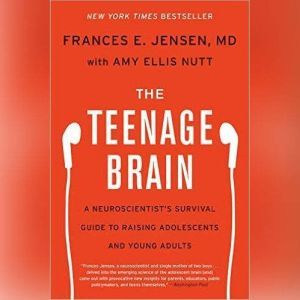 The Teenage Brain, Frances E. Jensen