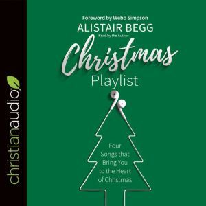 Christmas Playlist Four Songs that bring you to the heart of Christmas, Alistair Begg