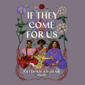 If They Come for Us: Poems, Fatimah Asghar